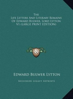 The Life Letters And Literary Remains Of Edward Bulwer, Lord Lytton V1 (LARGE PRINT EDITION)