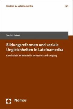 Bildungsreformen und soziale Ungleichheiten in Lateinamerika - Peters, Stefan