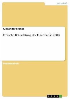 Ethische Betrachtung der Finanzkrise 2008 (eBook, PDF)