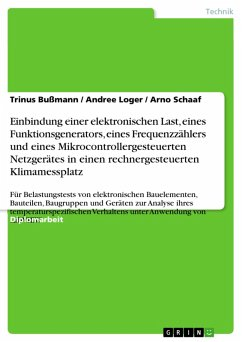 Einbindung einer elektronischen Last, eines Funktionsgenerators, eines Frequenzzählers und eines Mikrocontrollergesteuerten Netzgerätes in einen rechnergesteuerten Klimamessplatz (eBook, PDF) - Bußmann, Trinus; Loger, Andree; Schaaf, Arno
