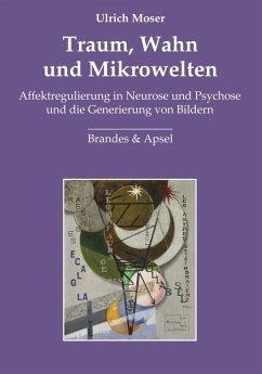 Traum, Wahn und Mikrowelten (eBook, PDF) - Moser, Ulrich
