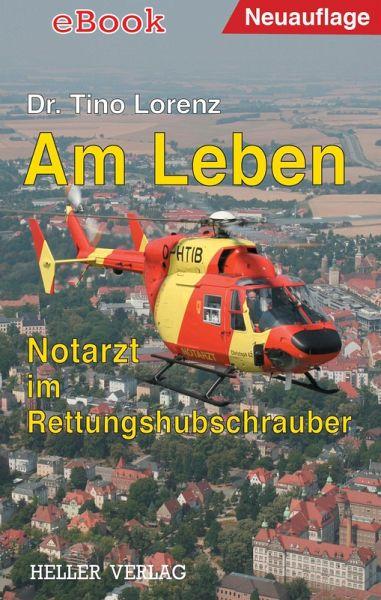 Am Leben - Notarzt im Rettungshubschrauber (eBook, ePUB) - Lorenz, Tino