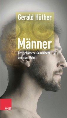 Männer - Das schwache Geschlecht und sein Gehirn (eBook, PDF) - Hüther, Gerald