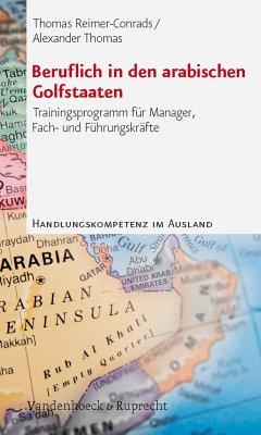Beruflich in den arabischen Golfstaaten (eBook, PDF) - Thomas, Alexander; Reimer-Conrads, Thomas