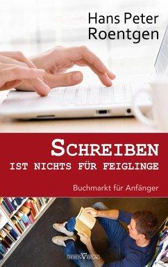 Schreiben ist nichts für Feiglinge (eBook, PDF) - Roentgen, Hans Peter
