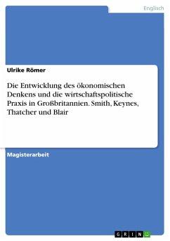 Die Entwicklung des ökonomischen Denkens und die wirtschaftspolitische Praxis in Großbritannien. Smith, Keynes, Thatcher und Blair (eBook, PDF) - Römer, Ulrike