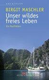Unser wildes freies Leben (eBook, ePUB)