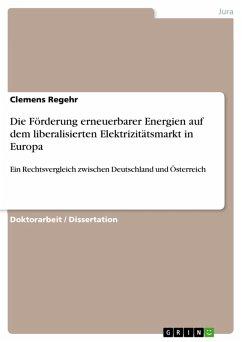 Die Förderung erneuerbarer Energien auf dem liberalisierten Elektrizitätsmarkt in Europa (eBook, PDF)