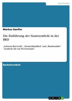 Die Einführung der Staatssymbole in der BRD (eBook, PDF) - Hanfler, Markus