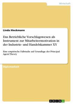 Das Betriebliche Vorschlagswesen als Instrument zur Mitarbeitermotivation in der Industrie- und Handelskammer XY (eBook, PDF)