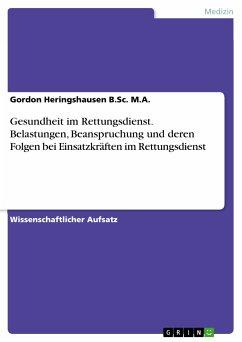 Gesundheit im Rettungsdienst. Belastungen, Beanspruchung und deren Folgen bei Einsatzkräften im Rettungsdienst (eBook, PDF)