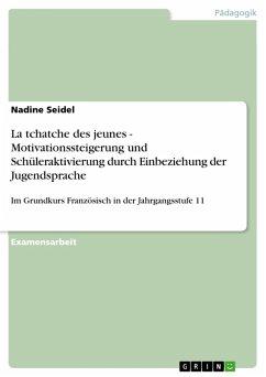 La tchatche des jeunes - Motivationssteigerung und Schüleraktivierung durch Einbeziehung der Jugendsprache (eBook, PDF)