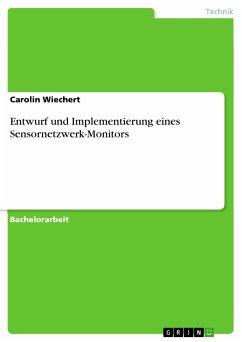 Entwurf und Implementierung eines Sensornetzwerk-Monitors (eBook, PDF) - Wiechert, Carolin
