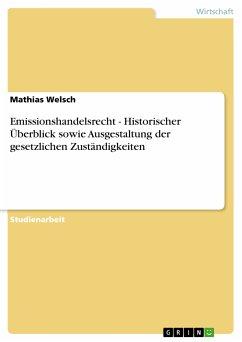 Emissionshandelsrecht - Historischer Überblick sowie Ausgestaltung der gesetzlichen Zuständigkeiten (eBook, PDF)