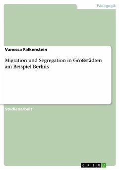 Migration und Segregation in Großstädten am Beispiel Berlins (eBook, PDF) - Falkenstein, Vanessa