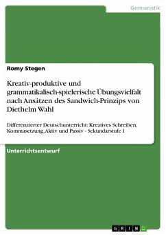 Kreativ-produktive und grammatikalisch-spielerische Übungsvielfalt nach Ansätzen des Sandwich-Prinzips von Diethelm Wahl (eBook, PDF)