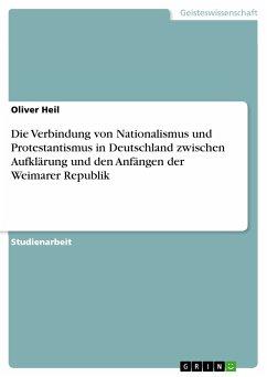 Die Verbindung von Nationalismus und Protestantismus in Deutschland zwischen Aufklärung und den Anfängen der Weimarer Republik (eBook, PDF)