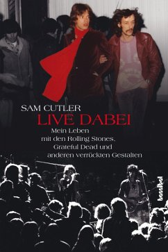 Live dabei - Mein Leben mit den Rolling Stones, Grateful Dead und anderen verrückten Gestalten (eBook, ePUB) - Cutler, Sam