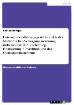 Unternehmensführungsgesichtspunkte des Medizinischen Versorgungszentrums, insbesondere der Beschaffung, Finanzierung / Investition und des Qualitätsmanagements (eBook, ePUB)