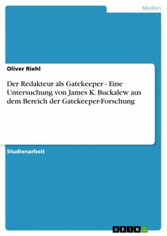 Der Redakteur als Gatekeeper - Eine Untersuchung von James K. Buckalew aus dem Bereich der Gatekeeper-Forschung (eBook, ePUB)