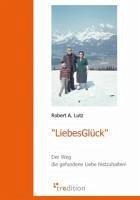 LiebesGlück (eBook, ePUB) - Lutz, Robert A.