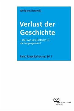 Verlust der Geschichte (eBook, ePUB) - Hardtwig, Wolfgang