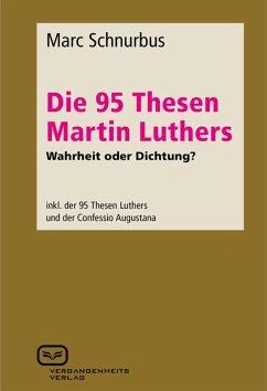 Die 95 Thesen Martin Luthers - Wahrheit oder Dichtung? (eBook, ePUB) - Schnurbus, Marc