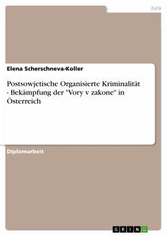 """Postsowjetische Organisierte Kriminalität - Bekämpfung der """"Vory v zakone"""" in Österreich (eBook, PDF)"""