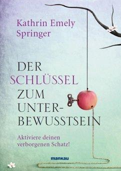Der Schlüssel zum Unterbewusstsein (eBook, PDF) - Springer, Kathrin Emely