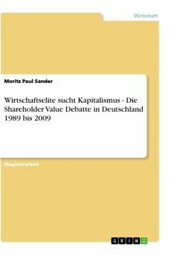 Wirtschaftselite sucht Kapitalismus - Die Shareholder Value Debatte in Deutschland 1989 bis 2009 (eBook, PDF)