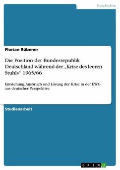 """Die Position der Bundesrepublik Deutschland während der """"Krise des leeren Stuhls"""" 1965/66 (eBook, PDF)"""