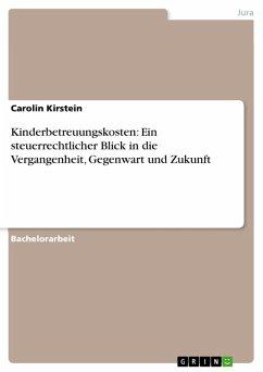 Kinderbetreuungskosten: Ein steuerrechtlicher Blick in die Vergangenheit, Gegenwart und Zukunft (eBook, PDF)