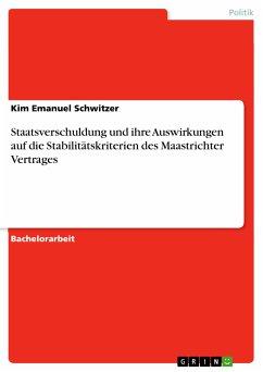 Staatsverschuldung und ihre Auswirkungen auf die Stabilitätskriterien des Maastrichter Vertrages (eBook, PDF)