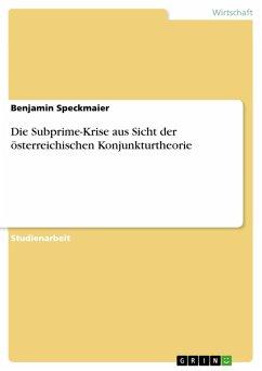 Die Subprime-Krise aus Sicht der österreichischen Konjunkturtheorie (eBook, PDF)