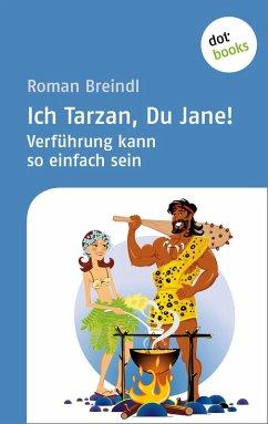 Ich Tarzan, Du Jane! Verführung kann so einfach sein (eBook, ePUB)