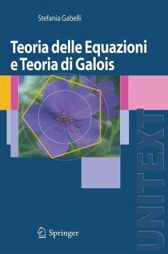 Teoria delle Equazioni e Teoria di Galois (eBook, PDF) - Gabelli, Stefania
