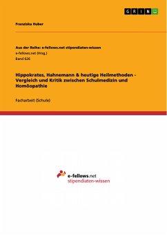 Hippokrates, Hahnemann & heutige Heilmethoden - Vergleich und Kritik zwischen Schulmedizin und Homöopathie (eBook, PDF)