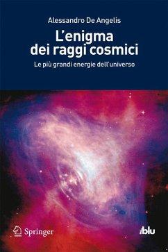 L'enigma dei raggi cosmici (eBook, PDF) - De Angelis, Alessandro
