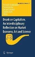 Drunk on Capitalism. An Interdisciplinary Reflection on Market Economy, Art and Science (eBook, PDF)