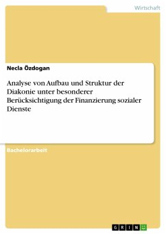Analyse von Aufbau und Struktur der Diakonie unter besonderer Berücksichtigung der Finanzierung sozialer Dienste (eBook, PDF)