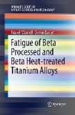 Fatigue of Beta Processed and Beta Heat-treated Titanium Alloys (eBook, PDF)