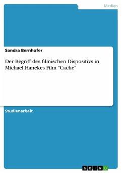 """Der Begriff des filmischen Dispositivs in Michael Hanekes Film """"Caché"""" (eBook, PDF)"""