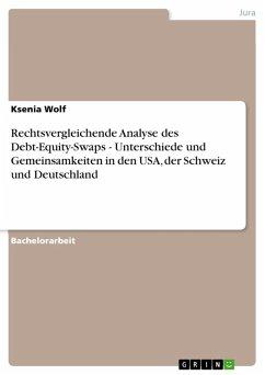Rechtsvergleichende Analyse des Debt-Equity-Swaps - Unterschiede und Gemeinsamkeiten in den USA, der Schweiz und Deutschland (eBook, PDF) - Wolf, Ksenia