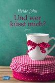 Und wer küsst mich? (eBook, ePUB)