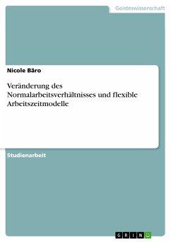 Veränderung des Normalarbeitsverhältnisses und flexible Arbeitszeitmodelle (eBook, PDF) - Bäro, Nicole