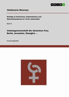 Arbeitsgemeinschaft der deutschen Frau. Berlin, Jerusalem, Shanghai ... (eBook, PDF)