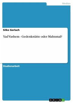 Yad Vashem - Gedenkstätte oder Mahnmal? (eBook, PDF)
