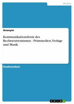 Kommunikationsform des Rechtsextremismus - Printmedien, Verlage und Musik (eBook, PDF)