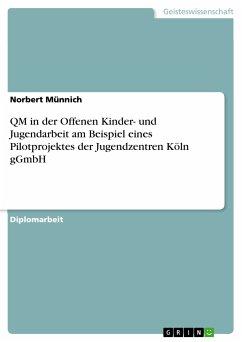 QM in der Offenen Kinder- und Jugendarbeit am Beispiel eines Pilotprojektes der Jugendzentren Köln gGmbH (eBook, PDF)