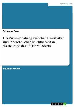 Der Zusammenhang zwischen Heiratsalter und innerehelicher Fruchtbarkeit im Westeuropa des 18. Jahrhunderts (eBook, PDF)